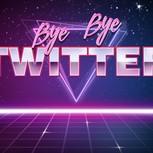 ByeByeTwitter